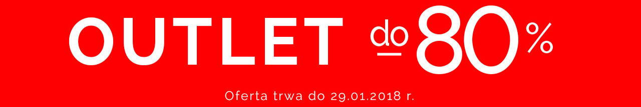 Outlet do -80% oferta trwa do 29.01.2018